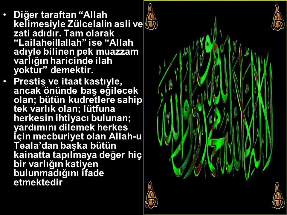 """Diğer taraftan """"Allah kelimesiyle Zülcelalin asli ve zati adıdır. Tam olarak """"Lailaheillallah"""" ise """"Allah adıyle bilinen pek muazzam varlığın haricind"""