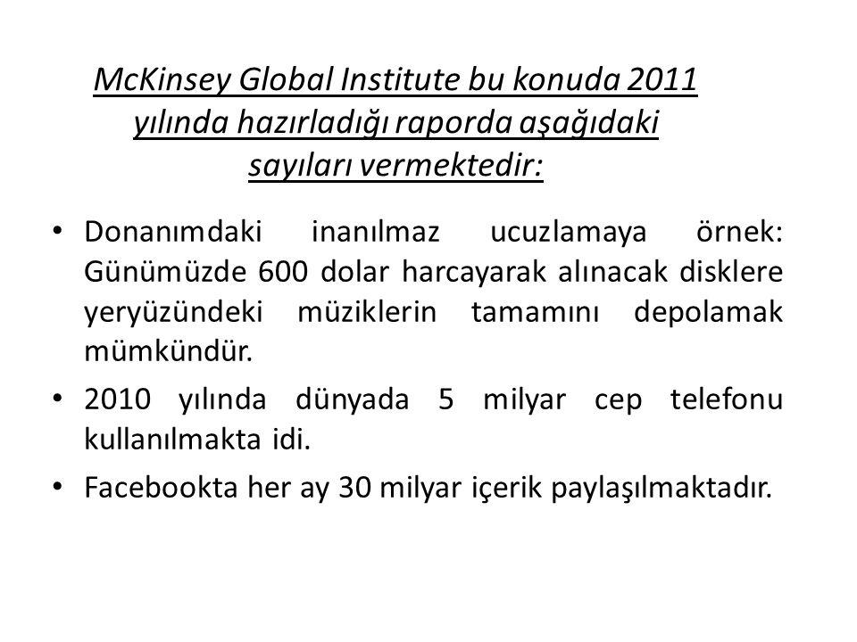 McKinsey Global Institute bu konuda 2011 yılında hazırladığı raporda aşağıdaki sayıları vermektedir: Donanımdaki inanılmaz ucuzlamaya örnek: Günümüzde