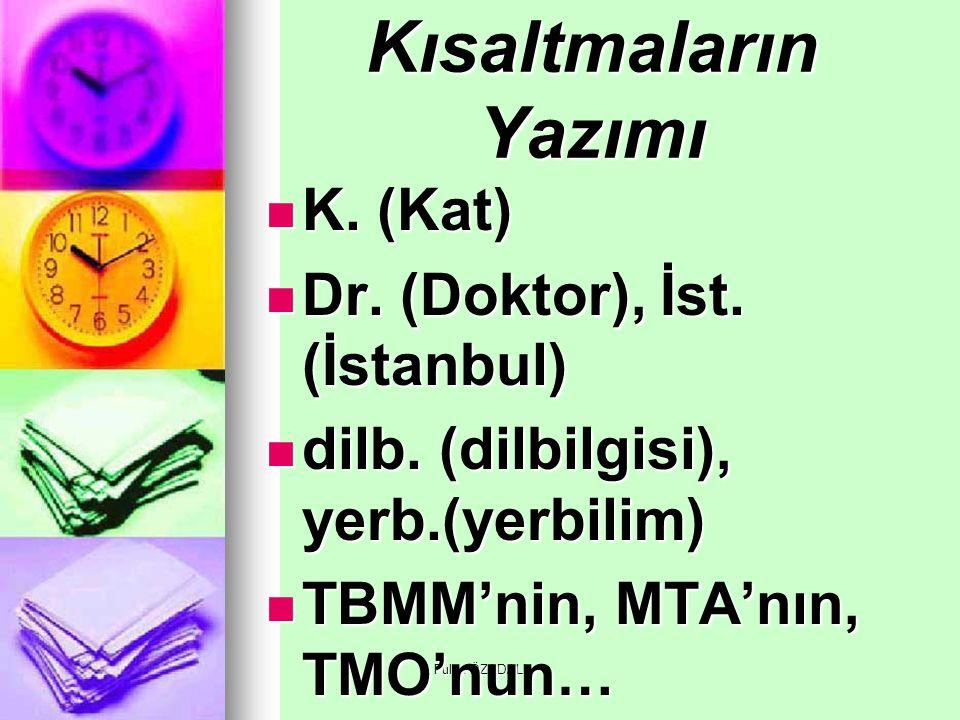Fulya ÖZADALI Kısaltmaların Yazımı K. (Kat) K. (Kat) Dr. (Doktor), İst. (İstanbul) Dr. (Doktor), İst. (İstanbul) dilb. (dilbilgisi), yerb.(yerbilim) d