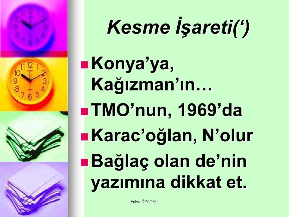 Fulya ÖZADALI Kesme İşareti(') Konya'ya, Kağızman'ın… Konya'ya, Kağızman'ın… TMO'nun, 1969'da TMO'nun, 1969'da Karac'oğlan, N'olur Karac'oğlan, N'olur
