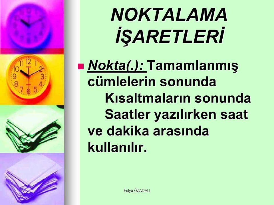 Fulya ÖZADALI NOKTALAMA İŞARETLERİ Nokta(.): Tamamlanmış cümlelerin sonunda Kısaltmaların sonunda Saatler yazılırken saat ve dakika arasında kullanılı