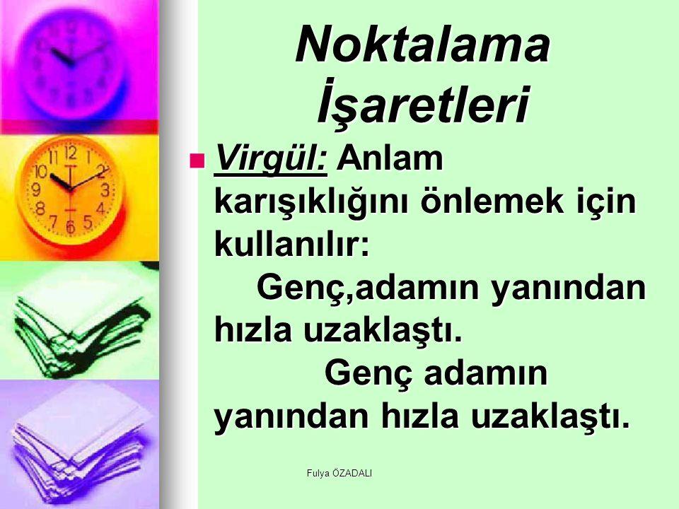 Fulya ÖZADALI Noktalama İşaretleri Virgül: Anlam karışıklığını önlemek için kullanılır: Genç,adamın yanından hızla uzaklaştı. Genç adamın yanından hız