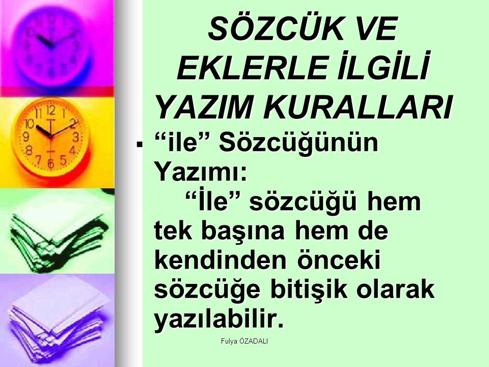 Fulya ÖZADALI idi , imiş , ise Sözcüklerinin Yazımı Bu sözcükler hem tek başlarına hem de kendilerinden önceki sözcüğe bitişik yazılabilirler.