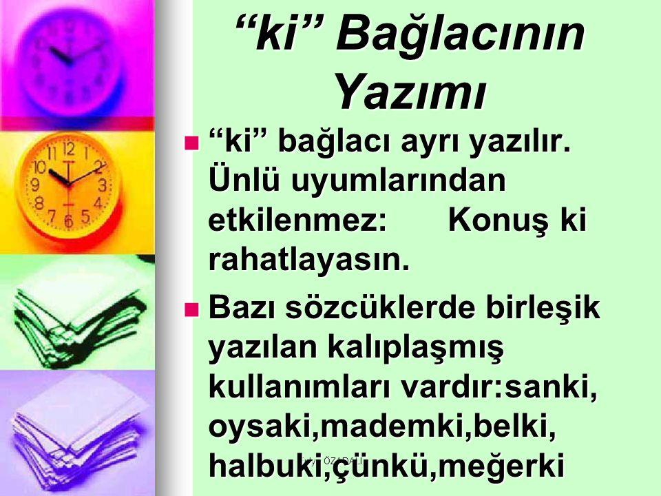"""Fulya ÖZADALI """"ki"""" Bağlacının Yazımı """"ki"""" bağlacı ayrı yazılır. Ünlü uyumlarından etkilenmez:Konuş ki rahatlayasın. """"ki"""" bağlacı ayrı yazılır. Ünlü uy"""
