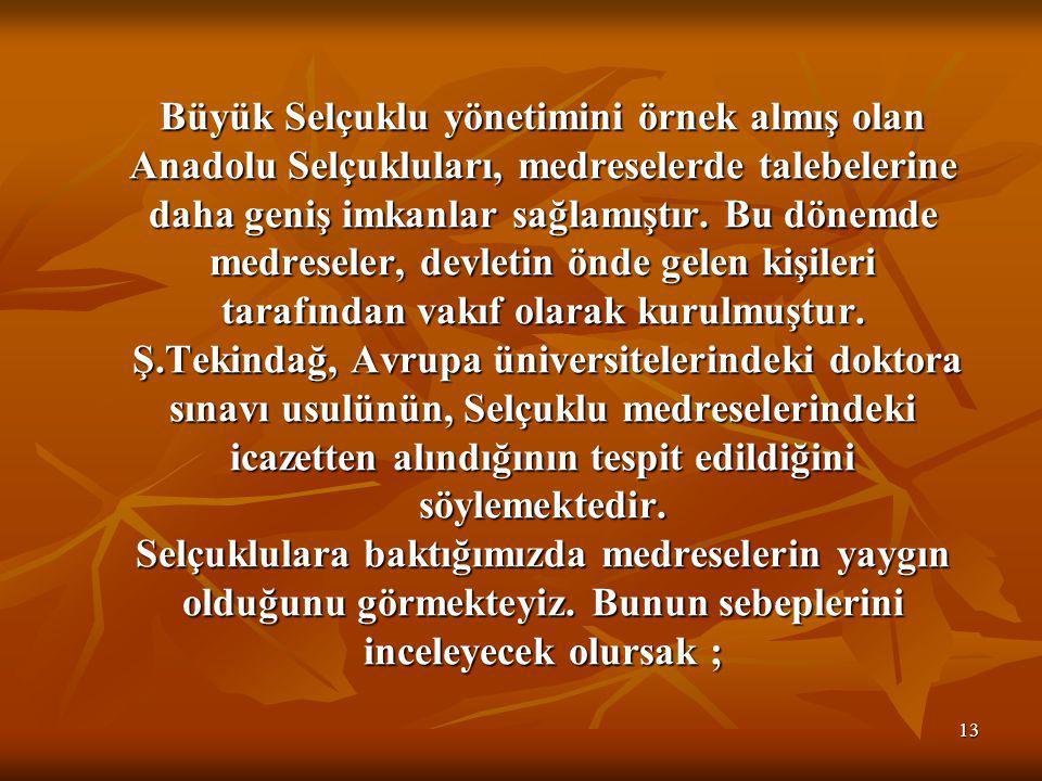 13 Büyük Selçuklu yönetimini örnek almış olan Anadolu Selçukluları, medreselerde talebelerine daha geniş imkanlar sağlamıştır.