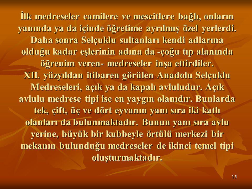 15 İlk medreseler camilere ve mescitlere bağlı, onların yanında ya da içinde öğretime ayrılmış özel yerlerdi.