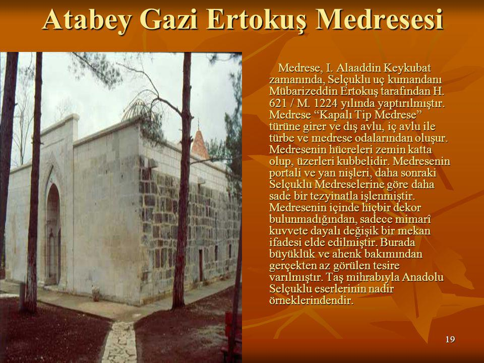 19 Atabey Gazi Ertokuş Medresesi Medrese, I.