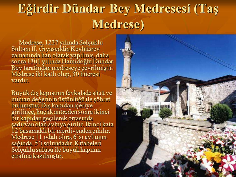 20 Eğirdir Dündar Bey Medresesi (Taş Medrese) Medrese, 1237 yılında Selçuklu Sultanı II.
