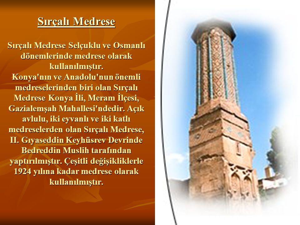 22 Sırçalı Medrese Sırçalı Medrese Sırçalı Medrese Selçuklu ve Osmanlı dönemlerinde medrese olarak kullanılmıştır.