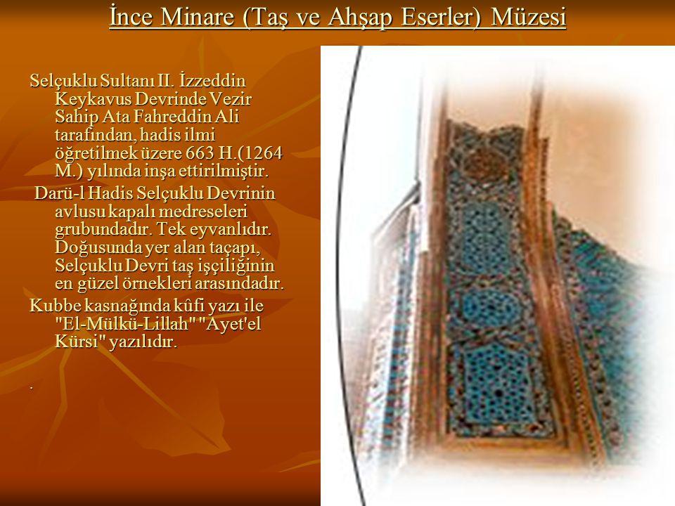 23 İnce Minare (Taş ve Ahşap Eserler) Müzesi İnce Minare (Taş ve Ahşap Eserler) Müzesi Selçuklu Sultanı II.