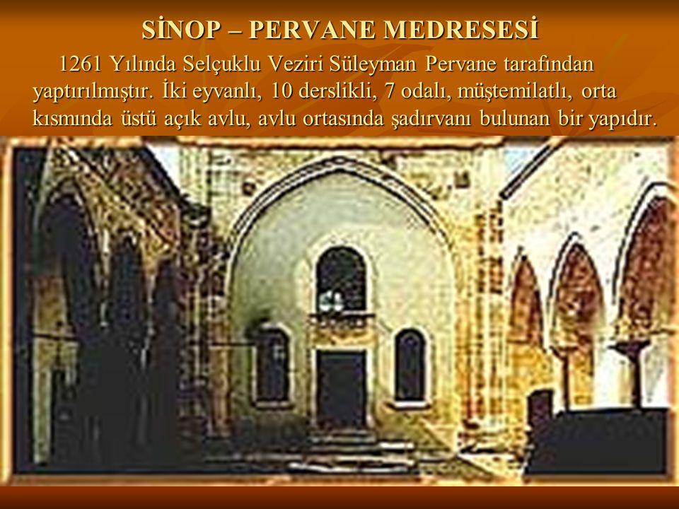 32 SİNOP – PERVANE MEDRESESİ 1261 Yılında Selçuklu Veziri Süleyman Pervane tarafından yaptırılmıştır.