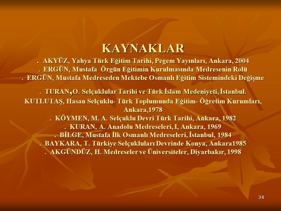 34 KAYNAKLAR.AKYÜZ, Yahya Türk Eğitim Tarihi, Pegem Yayınları, Ankara, 2004.