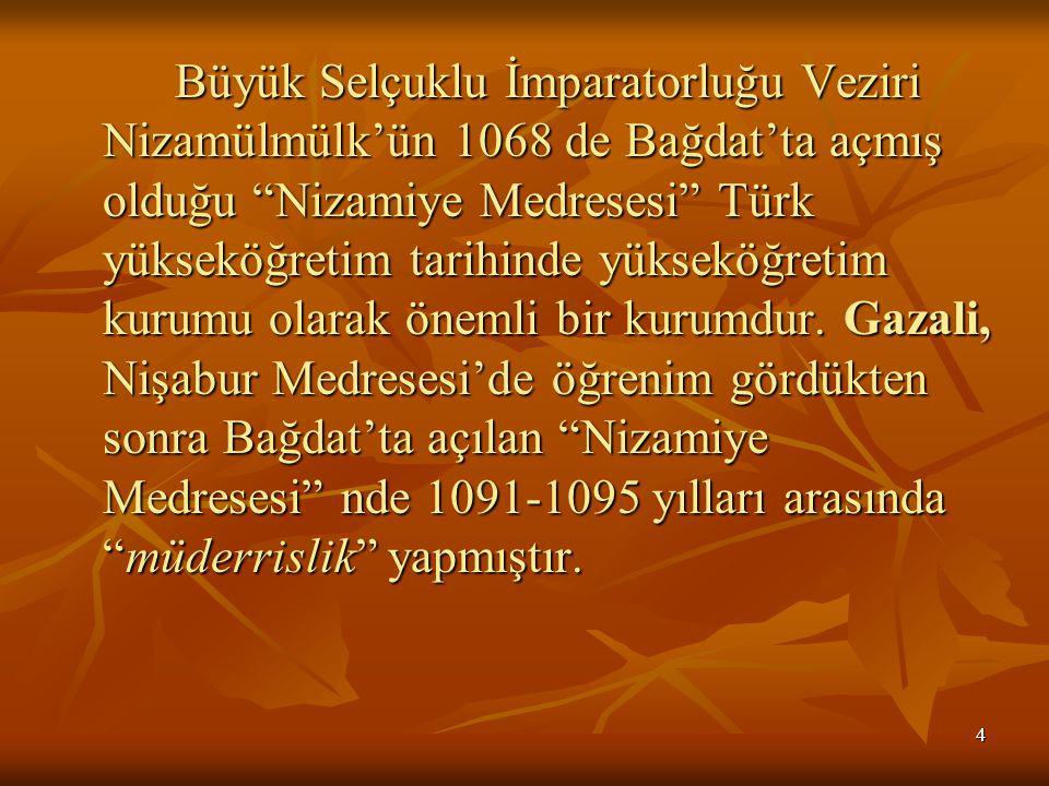4 Büyük Selçuklu İmparatorluğu Veziri Nizamülmülk'ün 1068 de Bağdat'ta açmış olduğu Nizamiye Medresesi Türk yükseköğretim tarihinde yükseköğretim kurumu olarak önemli bir kurumdur.