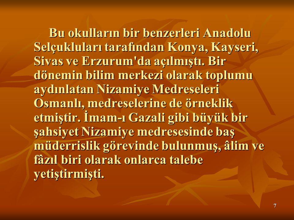 7 Bu okulların bir benzerleri Anadolu Selçukluları tarafından Konya, Kayseri, Sivas ve Erzurum da açılmıştı.