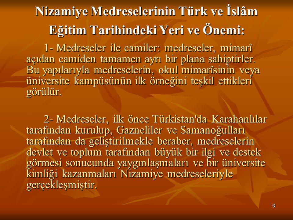 9 Nizamiye Medreselerinin Türk ve İslâm Eğitim Tarihindeki Yeri ve Önemi: 1- Medreseler ile camiler: medreseler, mimarî açıdan camiden tamamen ayrı bir plana sahiptirler.