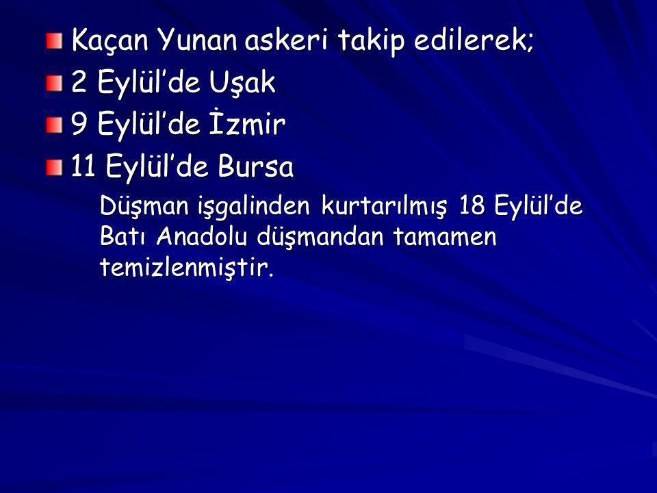 Kaçan Yunan askeri takip edilerek; 2 Eylül'de Uşak 9 Eylül'de İzmir 11 Eylül'de Bursa Düşman işgalinden kurtarılmış 18 Eylül'de Batı Anadolu düşmandan