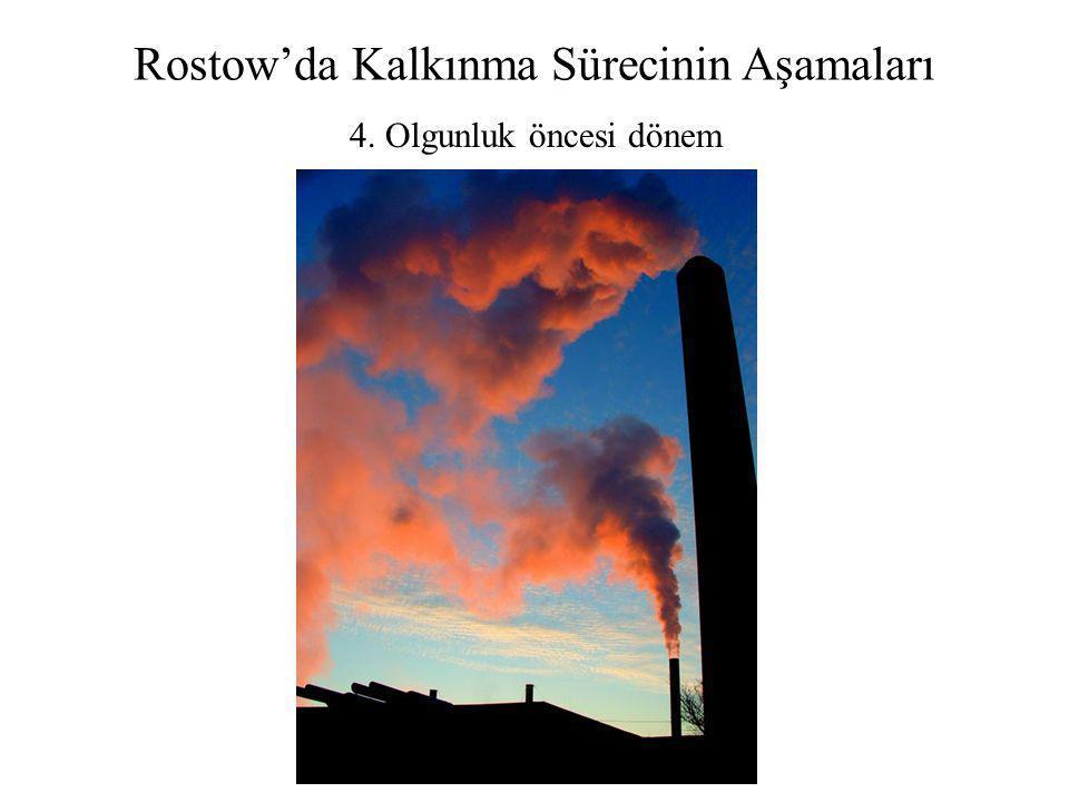 Rostow'da Kalkınma Sürecinin Aşamaları 4. Olgunluk öncesi dönem