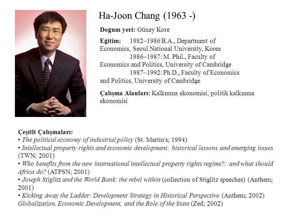 Ha-Joon Chang (1963 -) Eğitim: 1982–1986 B.A., Department of Economics, Seoul National University, Korea 1986–1987: M. Phil., Faculty of Economics and