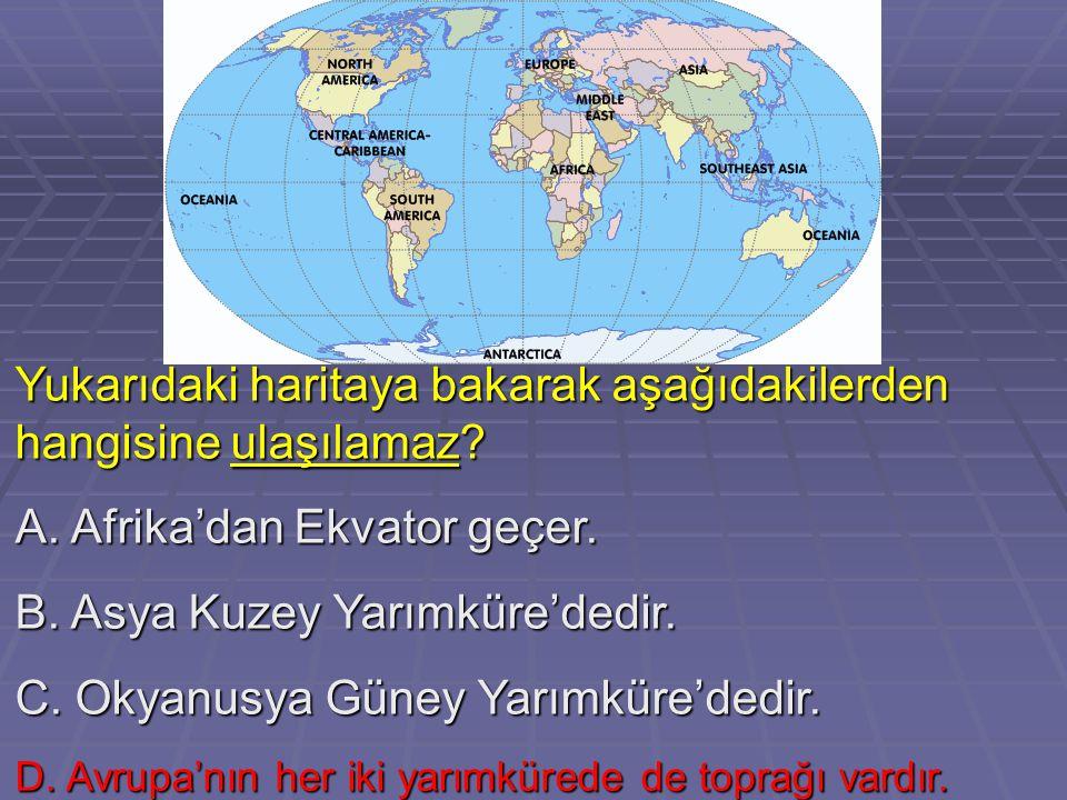 Yukarıdaki haritaya bakarak aşağıdakilerden hangisine ulaşılamaz? A. Afrika'dan Ekvator geçer. B. Asya Kuzey Yarımküre'dedir. C. Okyanusya Güney Yarım
