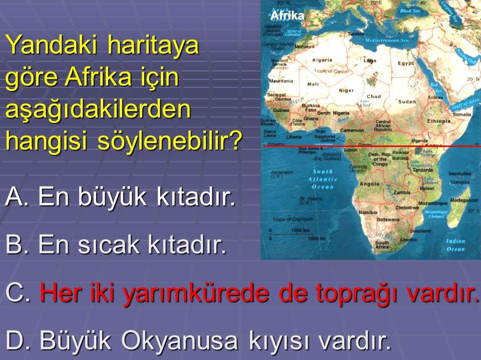 Türkiye için aşağıdakilerden hangisi söylenemez.A.Üç tarafı denizlerle çevrilidir.
