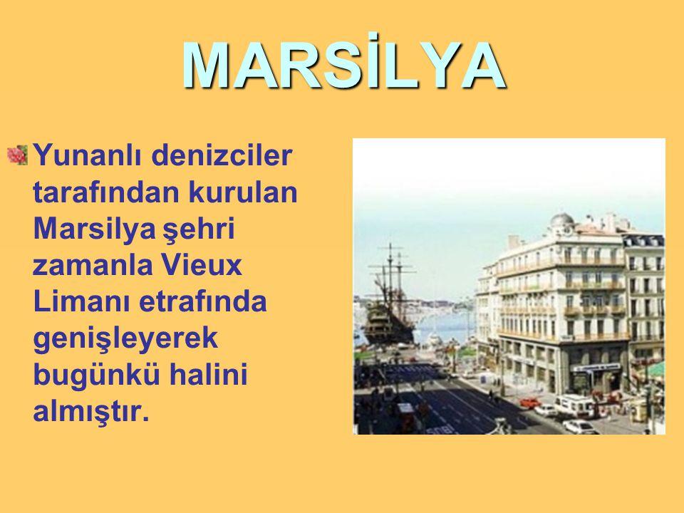 MARSİLYA Yunanlı denizciler tarafından kurulan Marsilya şehri zamanla Vieux Limanı etrafında genişleyerek bugünkü halini almıştır.