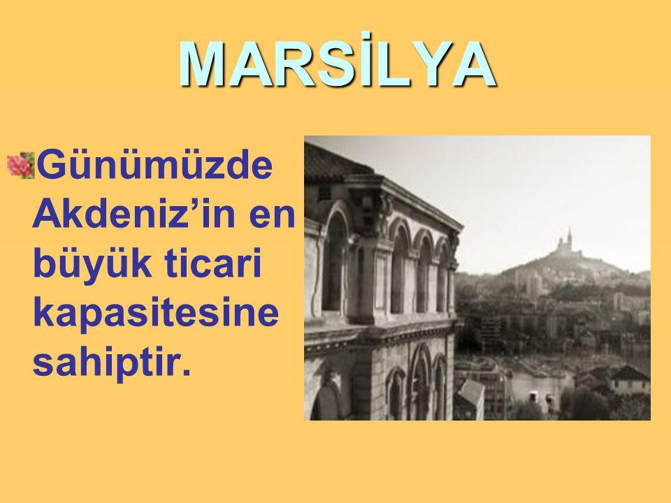 MARSİLYA Günümüzde Akdeniz'in en büyük ticari kapasitesine sahiptir.