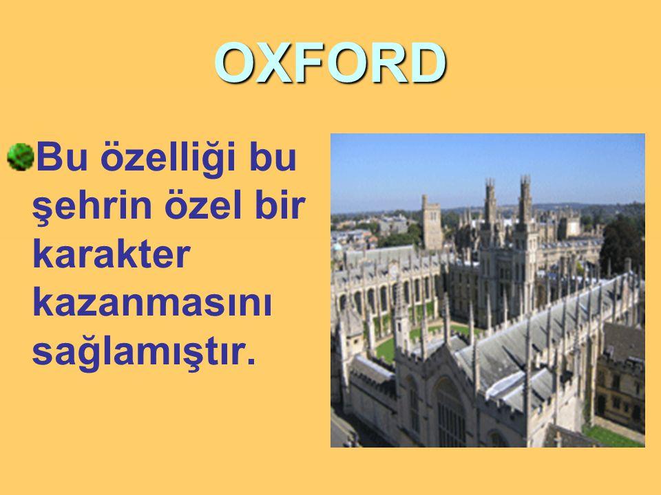 OXFORD Bu özelliği bu şehrin özel bir karakter kazanmasını sağlamıştır.