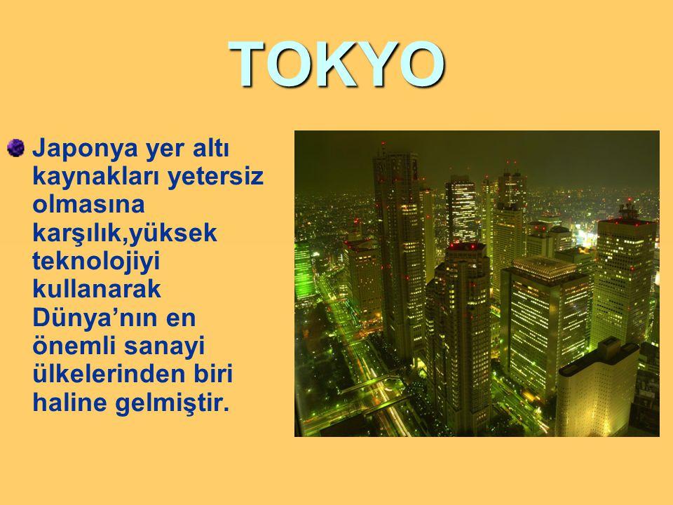 TOKYO Japonya yer altı kaynakları yetersiz olmasına karşılık,yüksek teknolojiyi kullanarak Dünya'nın en önemli sanayi ülkelerinden biri haline gelmiştir.