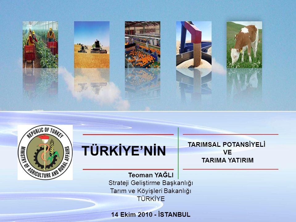 1 TÜRKİYE'NİN TARIMSAL POTANSİYELİ VE TARIMA YATIRIM Teoman YAĞLI Strateji Geliştirme Başkanlığı Tarım ve Köyişleri Bakanlığı TÜRKİYE 14 Ekim 2010 - İSTANBUL