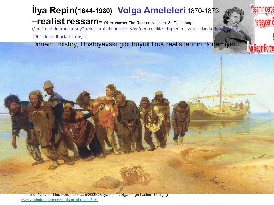 http://01varvara.files.wordpress.com/2008/02/ilya-repin-volga-barge-haulers-1873.jpg İlya Repin( 1844-1930) Volga Ameleleri 1870-1873 –realist ressam-