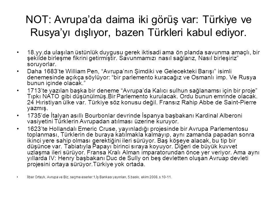 NOT: Avrupa'da daima iki görüş var: Türkiye ve Rusya'yı dışlıyor, bazen Türkleri kabul ediyor. 18.yy.da ulaşılan üstünlük duygusu gerek iktisadi ama ö
