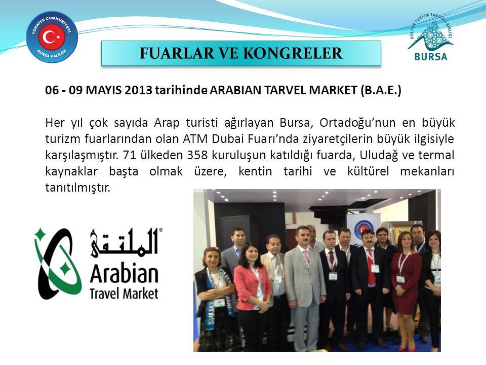 06 - 09 MAYIS 2013 tarihinde ARABIAN TARVEL MARKET (B.A.E.) Her yıl çok sayıda Arap turisti ağırlayan Bursa, Ortadoğu'nun en büyük turizm fuarlarından olan ATM Dubai Fuarı'nda ziyaretçilerin büyük ilgisiyle karşılaşmıştır.