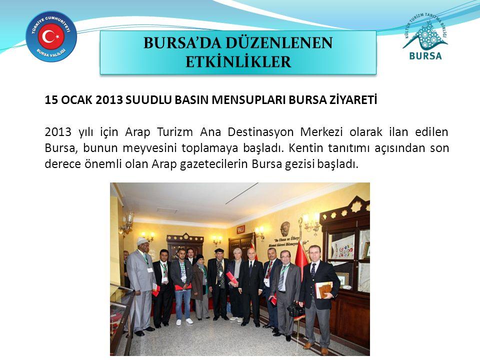 15 OCAK 2013 SUUDLU BASIN MENSUPLARI BURSA ZİYARETİ 2013 yılı için Arap Turizm Ana Destinasyon Merkezi olarak ilan edilen Bursa, bunun meyvesini toplamaya başladı.