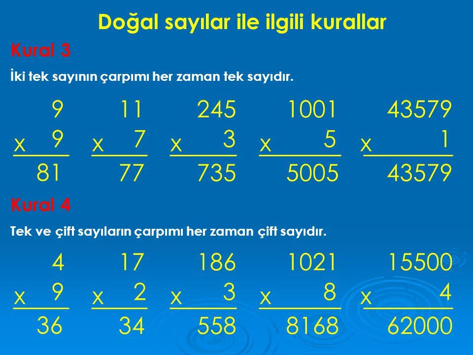 Doğal sayılar ile ilgili kurallar Kural 3 İki tek sayının çarpımı her zaman tek sayıdır. 9 9 x 11 7 x 81 77 245 3 x 735 1001 5 x 5005 43579 1 x 43579