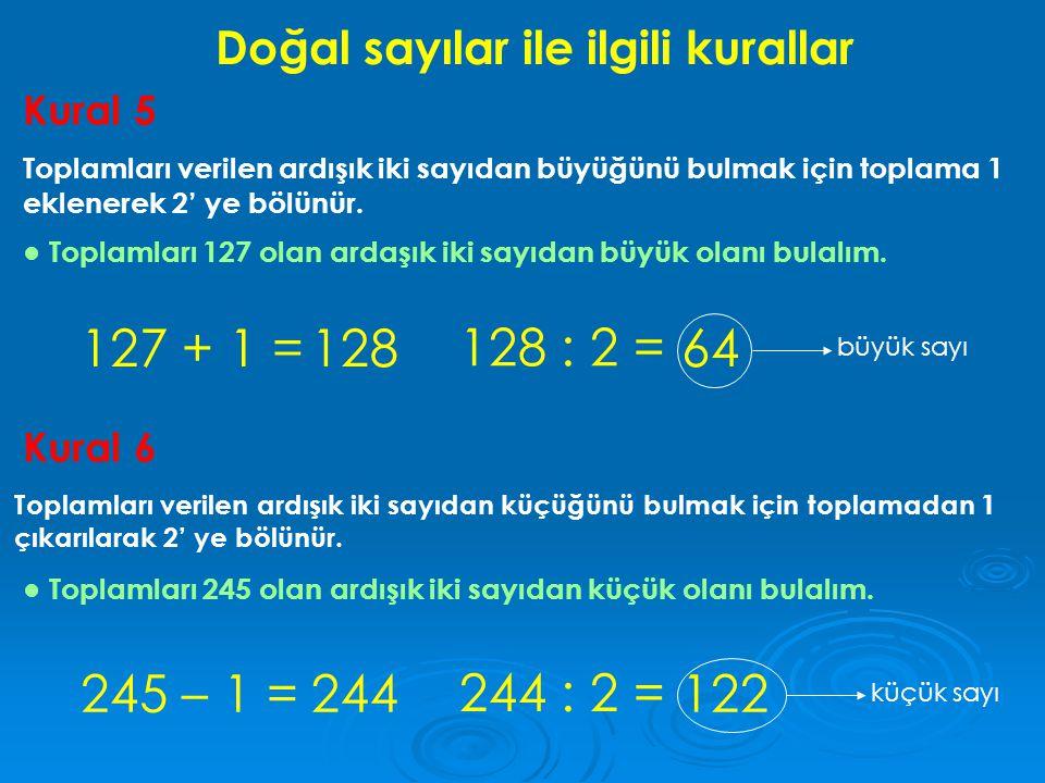 Kural 5 Toplamları verilen ardışık iki sayıdan büyüğünü bulmak için toplama 1 eklenerek 2' ye bölünür. 127 + 1 = ● Toplamları 127 olan ardaşık iki say