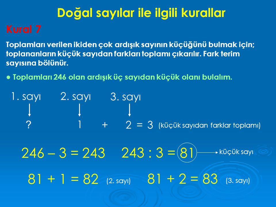 Doğal sayılar ile ilgili kurallar Kural 7 Toplamları verilen ikiden çok ardışık sayının küçüğünü bulmak için; toplananların küçük sayıdan farkları top