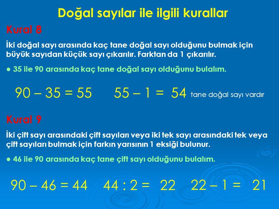 Doğal sayılar ile ilgili kurallar Kural 8 İki doğal sayı arasında kaç tane doğal sayı olduğunu bulmak için büyük sayıdan küçük sayı çıkarılır. Farktan