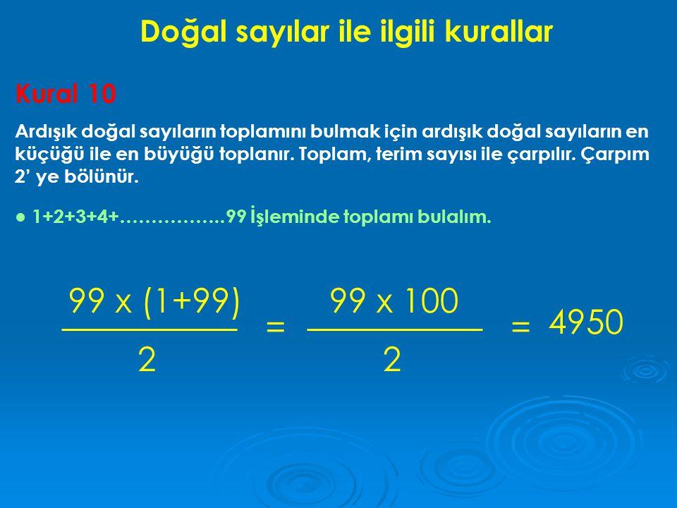 Kural 10 Ardışık doğal sayıların toplamını bulmak için ardışık doğal sayıların en küçüğü ile en büyüğü toplanır. Toplam, terim sayısı ile çarpılır. Ça