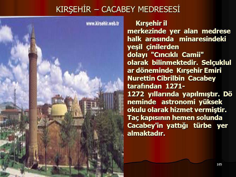 105 17.12.2014 KIRŞEHİR – CACABEY MEDRESESİ Kırşehir il merkezinde yer alan medrese halk arasında minaresindeki yeşil çinilerden dolayı