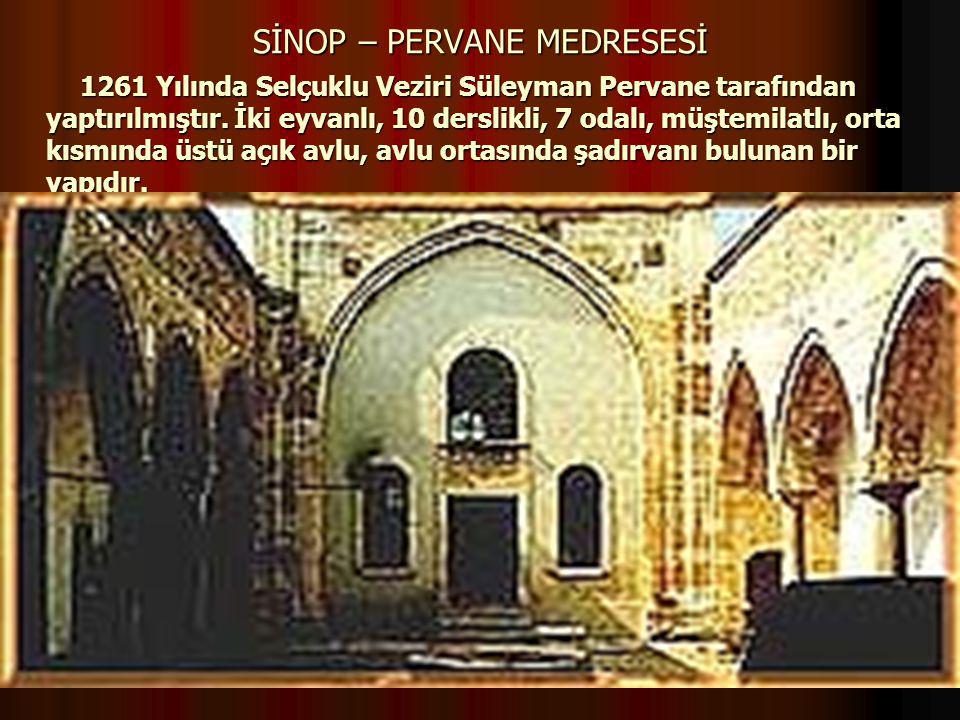 107 17.12.2014 SİNOP – PERVANE MEDRESESİ 1261 Yılında Selçuklu Veziri Süleyman Pervane tarafından yaptırılmıştır. İki eyvanlı, 10 derslikli, 7 odalı,