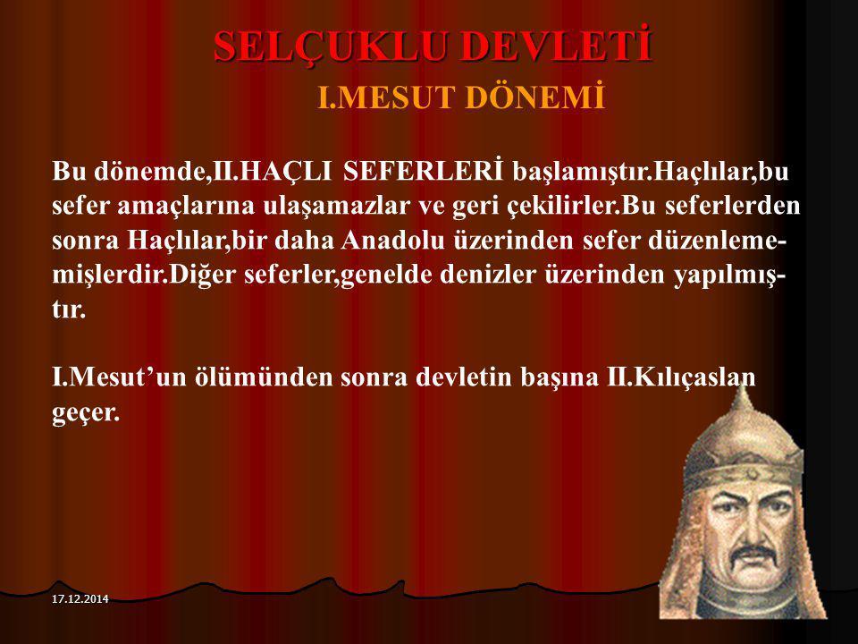 113 17.12.2014 SELÇUKLU DEVLETİ I.MESUT DÖNEMİ Bu dönemde,II.HAÇLI SEFERLERİ başlamıştır.Haçlılar,bu sefer amaçlarına ulaşamazlar ve geri çekilirler.B