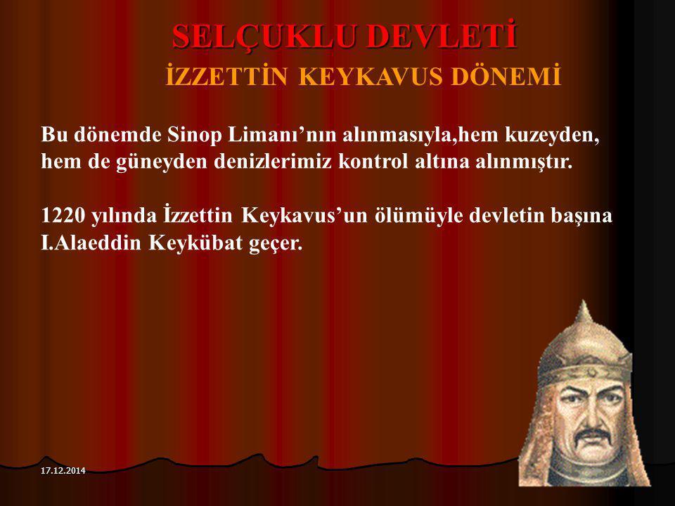 116 17.12.2014 SELÇUKLU DEVLETİ İZZETTİN KEYKAVUS DÖNEMİ Bu dönemde Sinop Limanı'nın alınmasıyla,hem kuzeyden, hem de güneyden denizlerimiz kontrol al