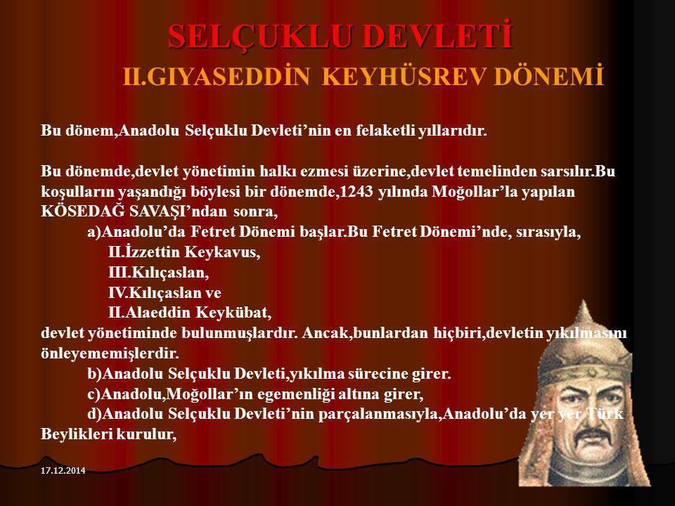 118 17.12.2014 SELÇUKLU DEVLETİ II.GIYASEDDİN KEYHÜSREV DÖNEMİ Bu dönem,Anadolu Selçuklu Devleti'nin en felaketli yıllarıdır. Bu dönemde,devlet yöneti