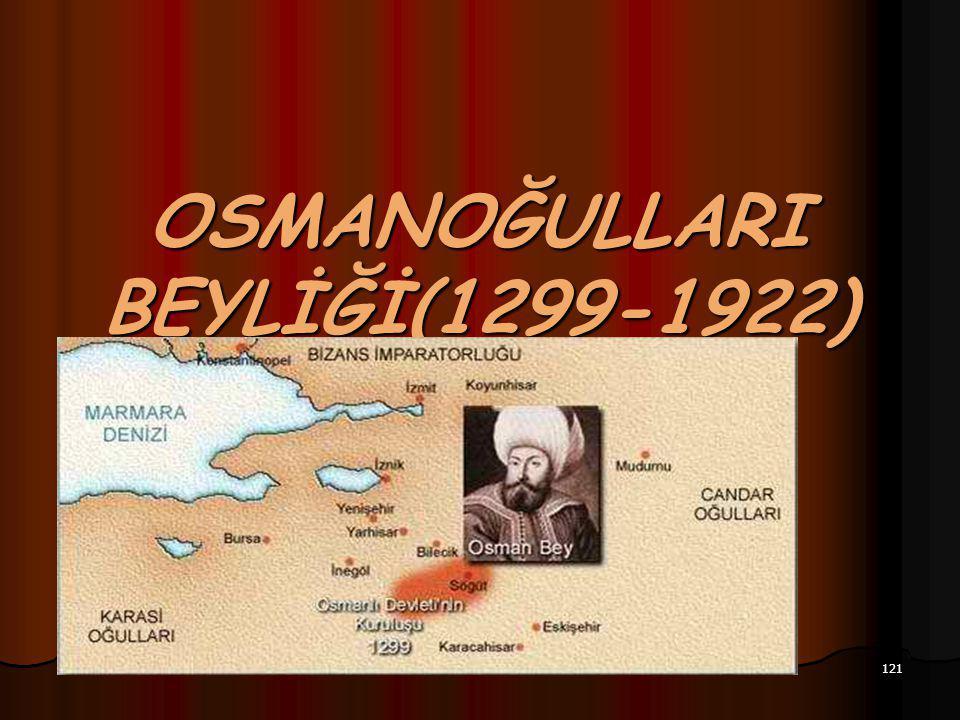 121 OSMANOĞULLARI BEYLİĞİ(1299-1922)