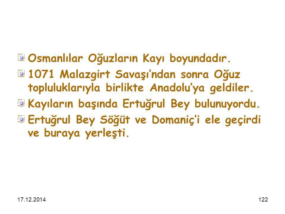 17.12.2014122 Osmanlılar Oğuzların Kayı boyundadır. 1071 Malazgirt Savaşı'ndan sonra Oğuz topluluklarıyla birlikte Anadolu'ya geldiler. Kayıların başı