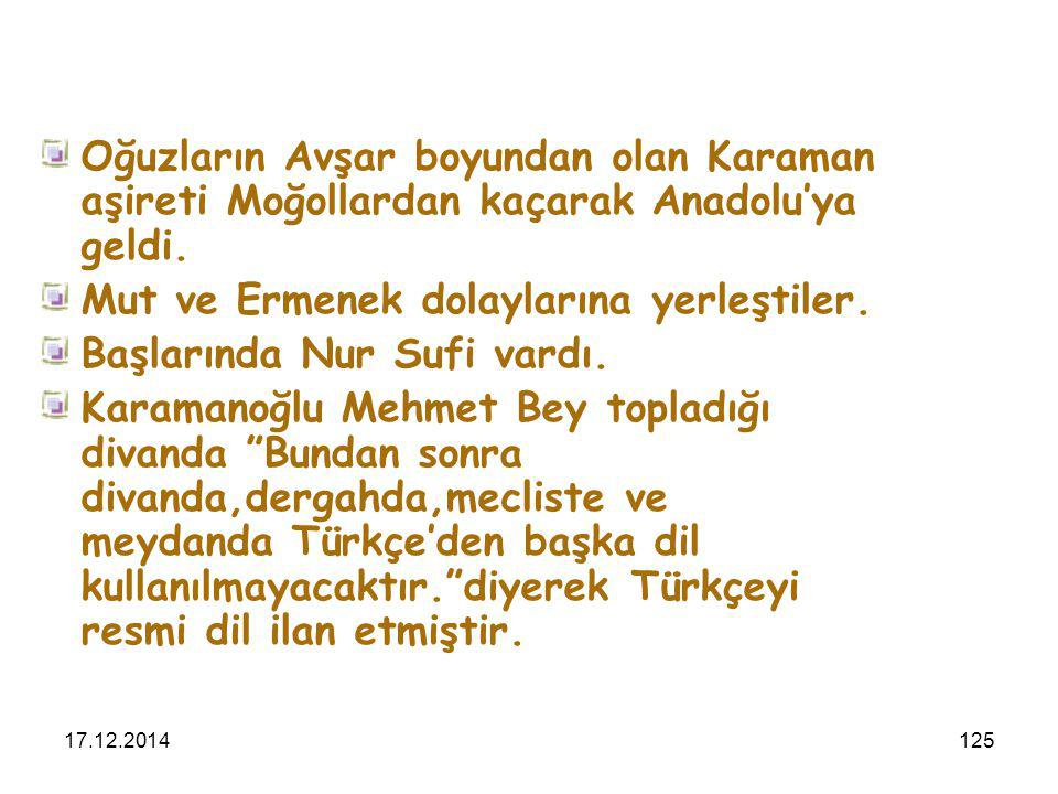 17.12.2014125 Oğuzların Avşar boyundan olan Karaman aşireti Moğollardan kaçarak Anadolu'ya geldi. Mut ve Ermenek dolaylarına yerleştiler. Başlarında N