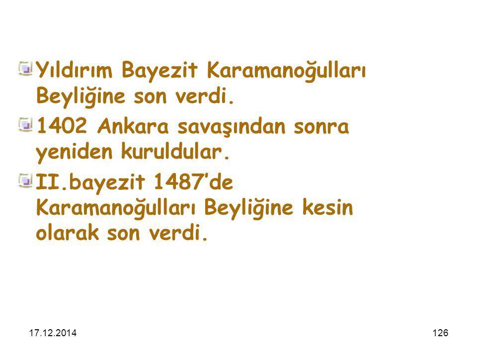 17.12.2014126 Yıldırım Bayezit Karamanoğulları Beyliğine son verdi. 1402 Ankara savaşından sonra yeniden kuruldular. II.bayezit 1487'de Karamanoğullar