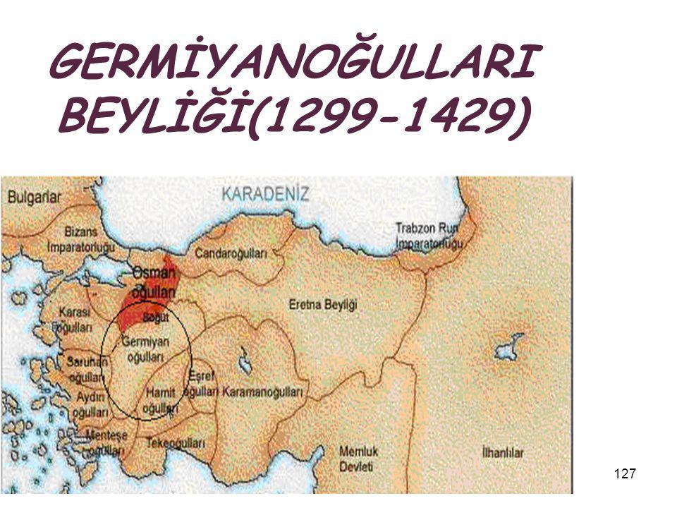 17.12.2014127 GERMİYANOĞULLARI BEYLİĞİ(1299-1429)