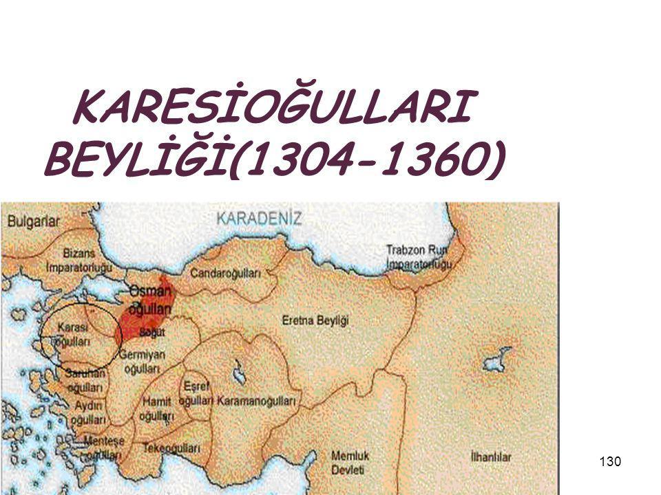 17.12.2014130 KARESİOĞULLARI BEYLİĞİ(1304-1360)