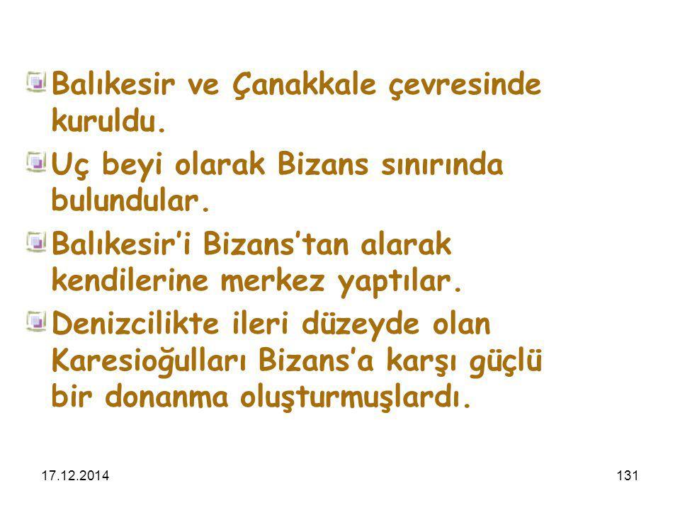 17.12.2014131 Balıkesir ve Çanakkale çevresinde kuruldu. Uç beyi olarak Bizans sınırında bulundular. Balıkesir'i Bizans'tan alarak kendilerine merkez
